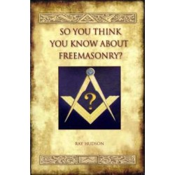 So You Think you Know About Freemasonry